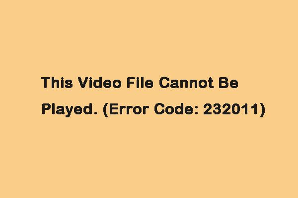 Korjattu: Tätä videotiedostoa ei voida toistaa. (Virhekoodi: 232011) [MiniTool-uutiset]