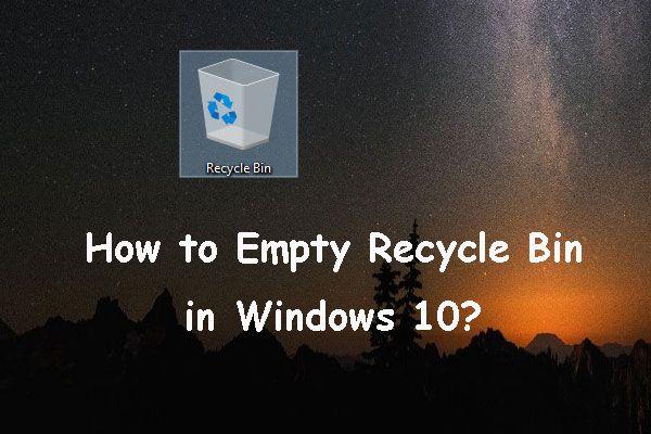Kako isprazniti koš za smeće u sustavu Windows 10? (6 jednostavnih načina) [MiniTool vijesti]