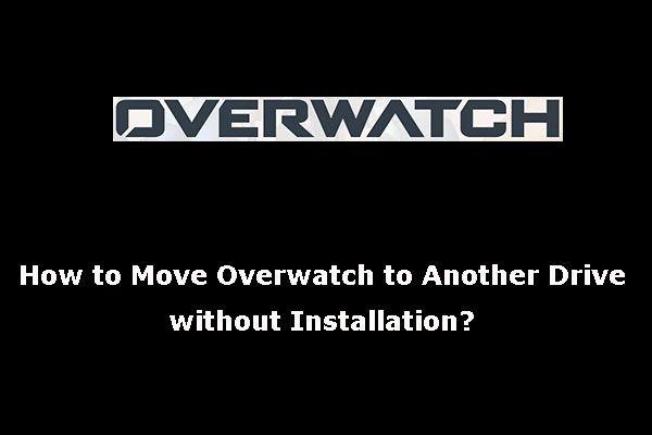 Como mover o Overwatch para outra unidade sem instalação? [Notícias MiniTool]