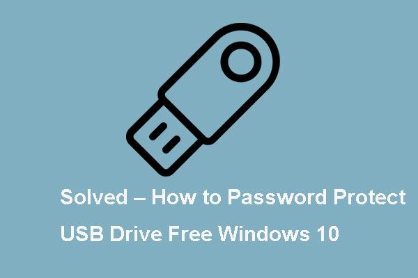 Çözüldü - USB Sürücüsünü Parola Koruması Ücretsiz Windows 10 [MiniTool Haberleri]