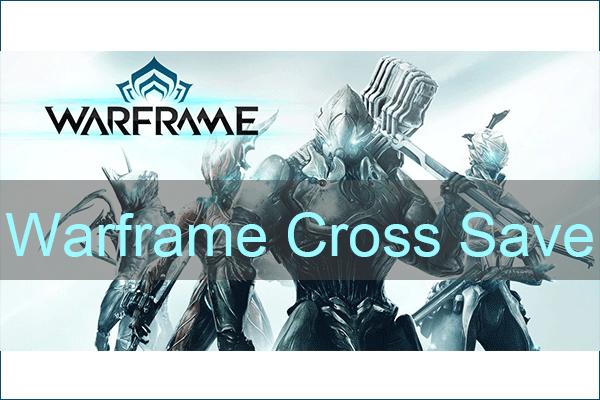 Warframe Cross Save: kas see on võimalik nüüd või tulevikus? [MiniTooli uudised]