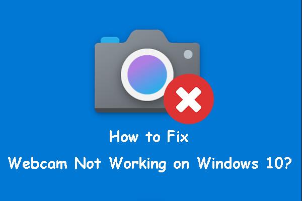 A webkamera nem működik a Windows 10 rendszeren? Hogyan javítható? [MiniTool News]