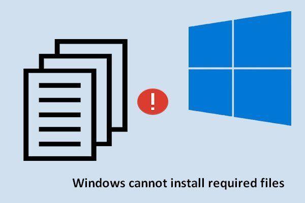 Windows आवश्यक फ़ाइलें स्थापित नहीं कर सकता: त्रुटि कोड और सुधार [MiniTool News]