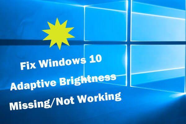 Hiányzó / nem működő Windows 10 adaptív fényerő javítása [MiniTool News]