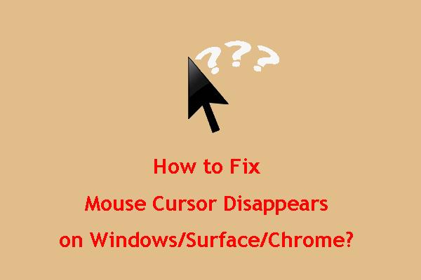 Kuidas parandada hiirekursorit kaob Windowsis / Surface'is / Chrome'is [MiniTool News]