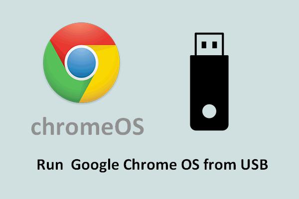 Cómo ejecutar el sistema operativo Google Chrome desde su unidad USB [MiniTool News]