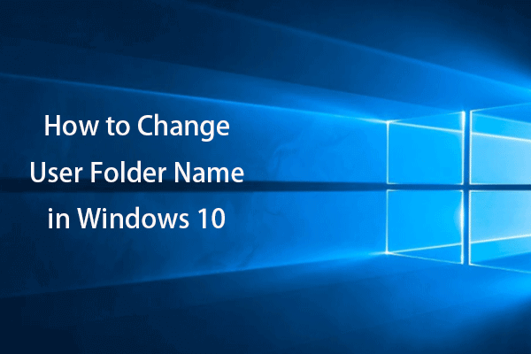 Kasutajakausta nime muutmine Windows 10 - 2 viisi [MiniTool News]