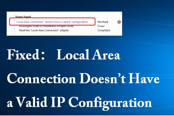 A helyi kapcsolat nem rendelkezik érvényes IP-konfigurációval [MiniTool News]