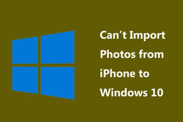 Kas fotosid ei saa iPhone'ist Windows 10-sse importida? Parandused teile! [MiniTooli uudised]