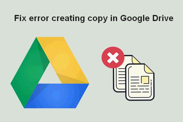 Kuidas lahendada viga Google Drive'is koopia loomisel [MiniTool News]