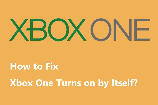 Kui Xbox One lülitub ise sisse, kontrollige parandamiseks neid asju [MiniTool News]
