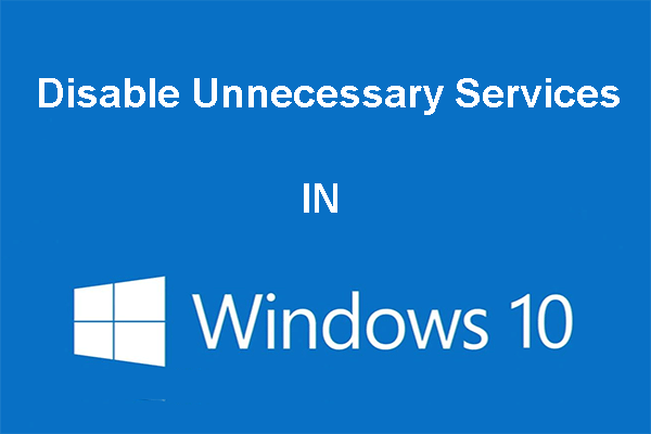 Anda Boleh Melumpuhkan Perkhidmatan Tidak Perlu di Windows 10 [MiniTool News]