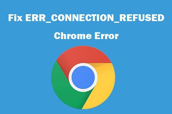 7 näpunäidet ERR_CONNECTION_REFUSED Chrome'i vea parandamiseks Windows 10 [MiniTool News]