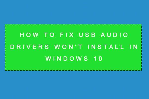 Cómo reparar los controladores de audio USB que no se instalan en Windows 10 - 4 consejos [Noticias de MiniTool]