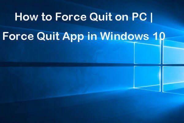 Ako vynútiť ukončenie práce na počítači Vynútiť ukončenie aplikácie Windows 10 in 3 Ways [MiniTool News]