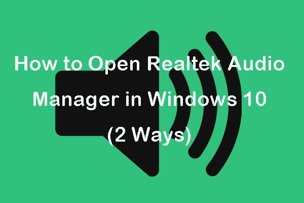 Realtek Audio Manager Windows 10'u Açma (2 Yol) [MiniTool Haberleri]