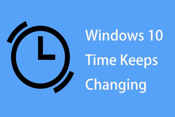 Mida saate teha, kui Windows 10 aeg muudab muutusi? Proovige 4 viisi! [MiniTooli uudised]