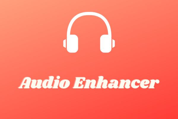 Os 8 melhores aprimoradores de áudio para melhorar a qualidade do áudio