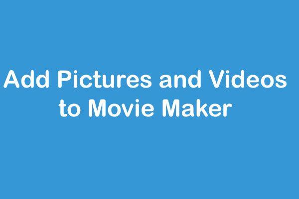 ونڈوز مووی میکر میں تصاویر اور ویڈیوز شامل کرنے کا طریقہ