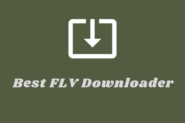 Os 6 melhores downloaders de FLV para baixar vídeos FLV rapidamente