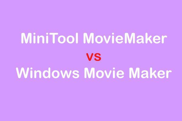 MiniTool Movie Maker VS Windows Movie Maker