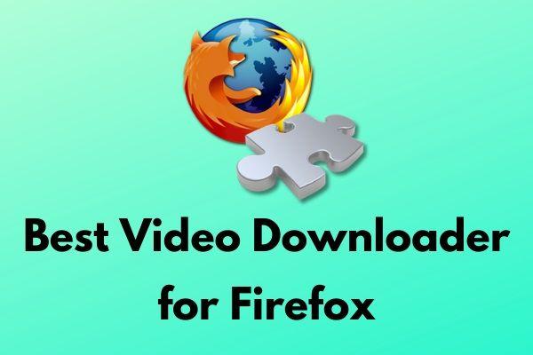 Trình tải xuống video tốt nhất cho Firefox để tải xuống video miễn phí