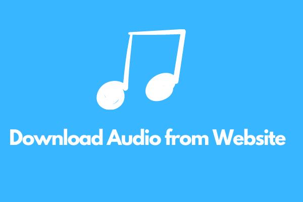 A legjobb 3 módszer a hang letöltésére a weboldalról