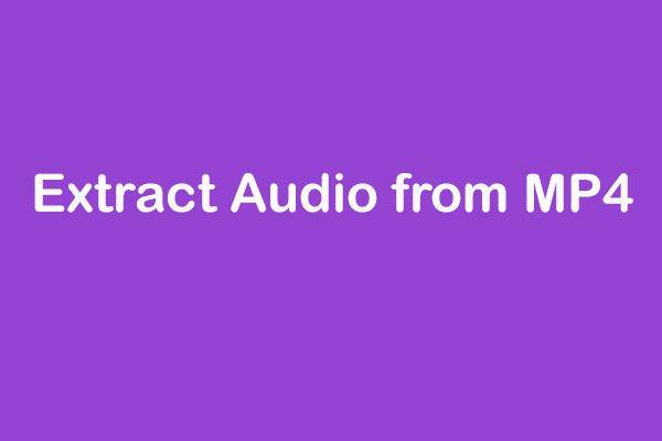 Como extrair áudio de MP4? Existem 5 maneiras