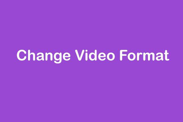 ¿Cómo cambiar el formato de video? Pruebe los 6 mejores convertidores de video gratuitos hoy