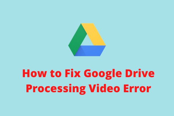 Google डिस्क प्रसंस्करण वीडियो त्रुटि को ठीक करने के लिए 3 समाधान