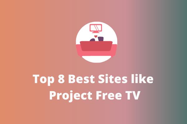 Os 8 melhores sites, como o Project Free TV [Ultimate Guide]