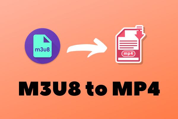 Kaliteyi Kaybetmeden M3U8'i MP4'e Dönüştürmenin En İyi 3 Yolu [MiniTool İpuçları]
