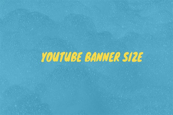 YouTube Banner Size के बारे में सब कुछ आपको जानना चाहिए