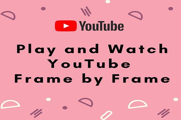 2 módszer a YouTube lejátszására és megtekintésére képkockánként